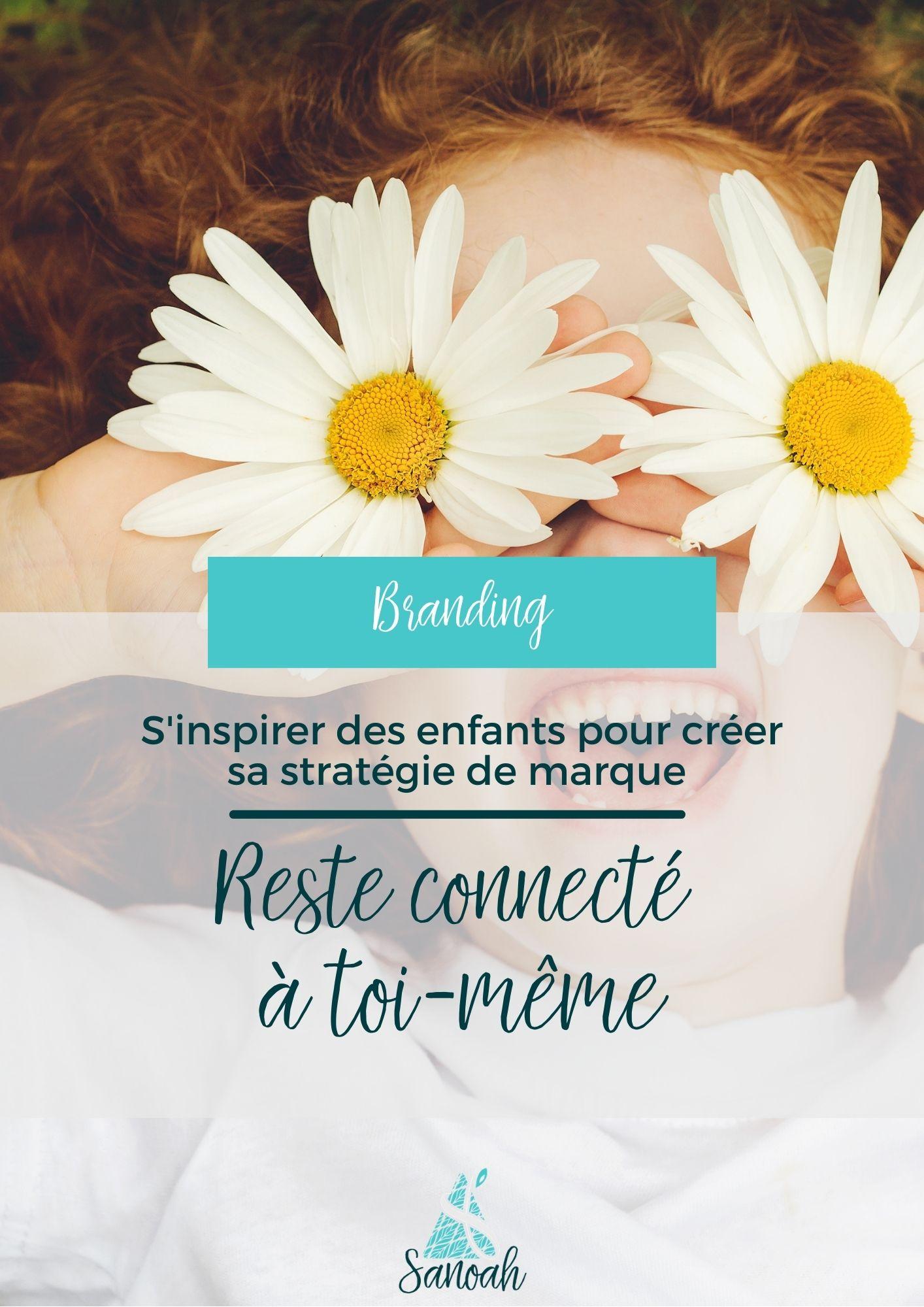 S'inspirer des enfants pour créer sa stratégie de marque : Reste connecté à toi-même