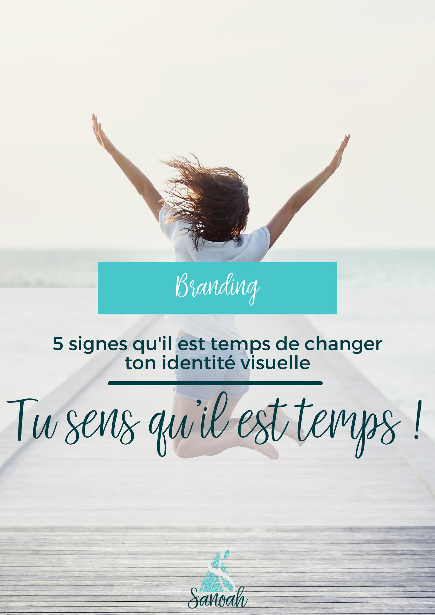 5 signes qu'il est temps de changer ton identité visuelle Tu sens qu'il est temps !