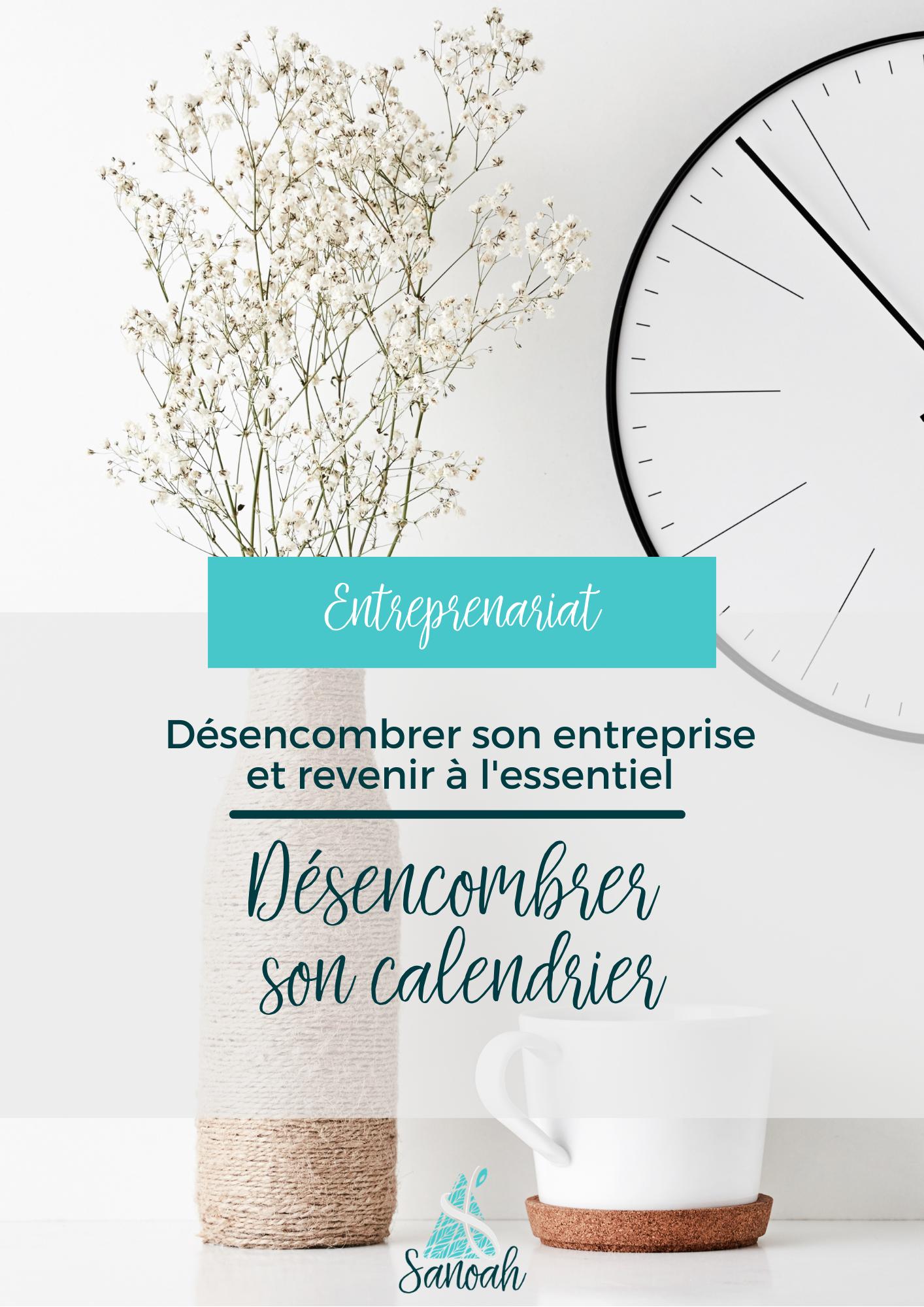 Désencombrer son entreprise et revenir à l'essentiel : désencombrer son calendrier
