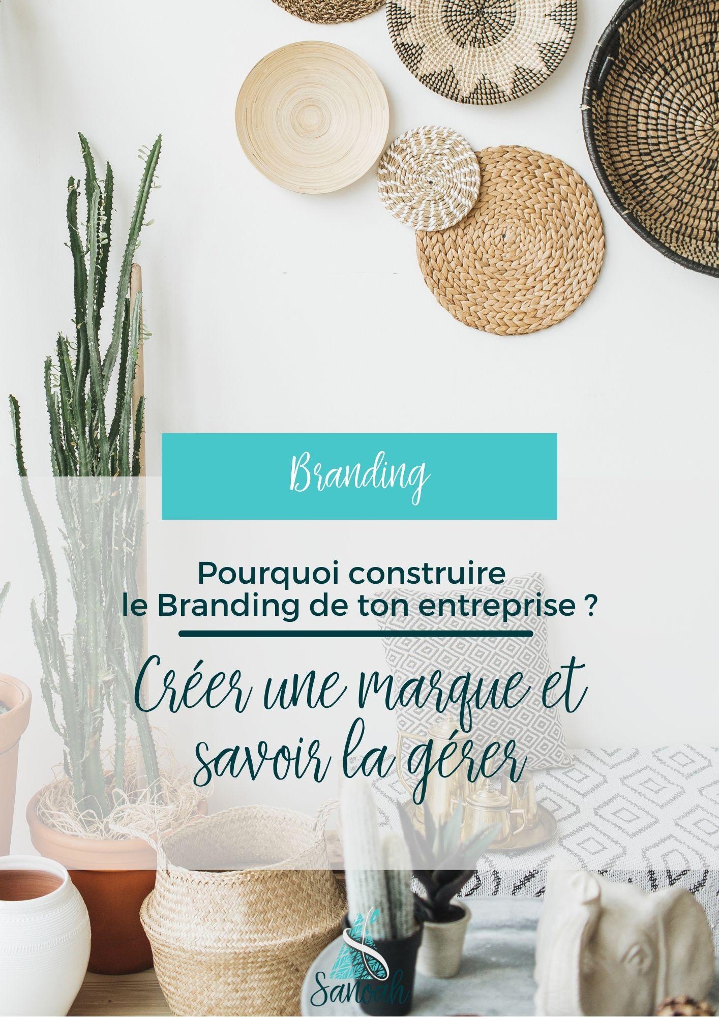 Pourquoi construire le Branding de ton entreprise Créer une marque et savoir la gérer