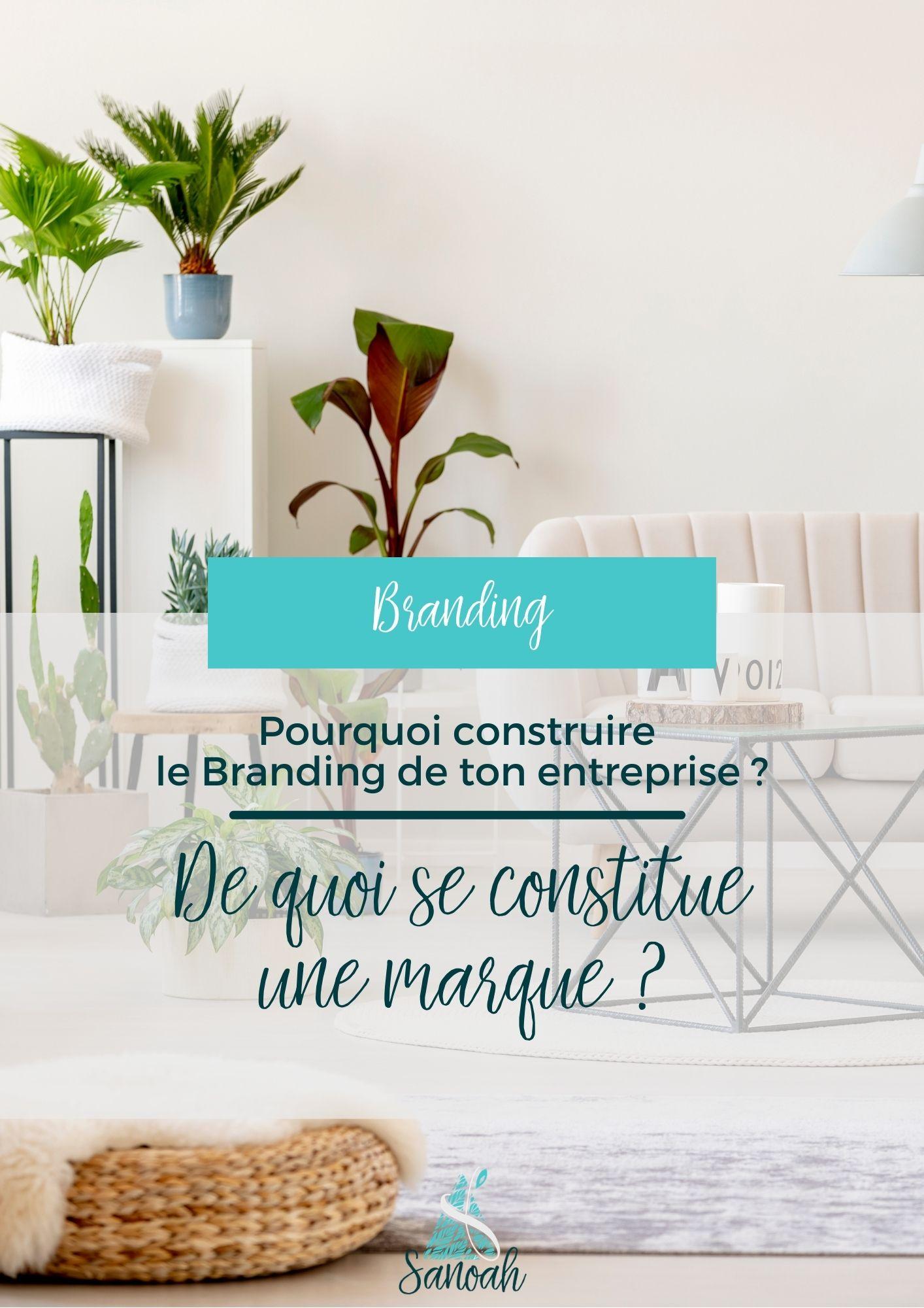 Pourquoi construire le Branding de ton entreprise De quoi se constitue une marque