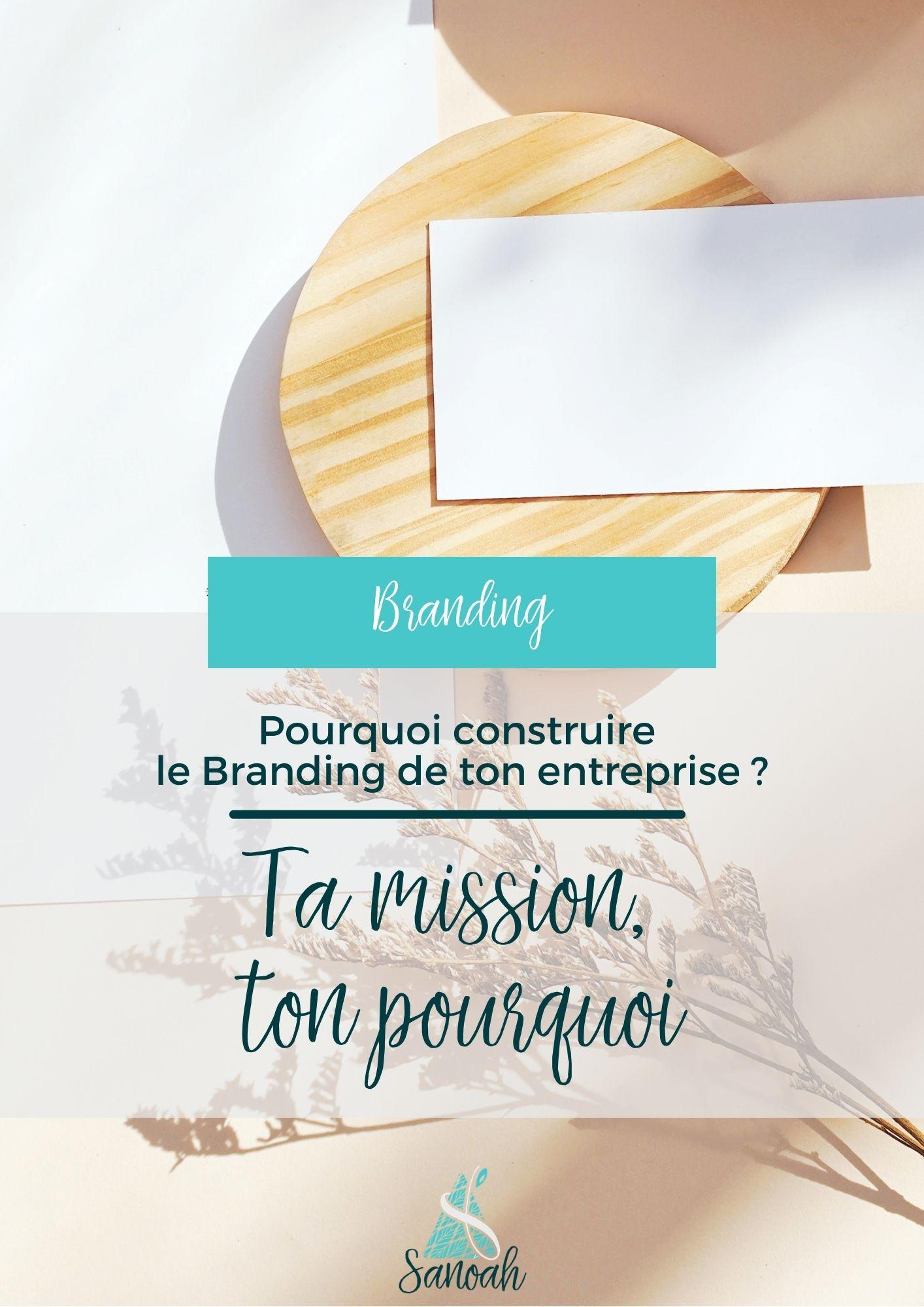 Pourquoi construire le Branding de ton entreprise Ta mission, ton pourquoi